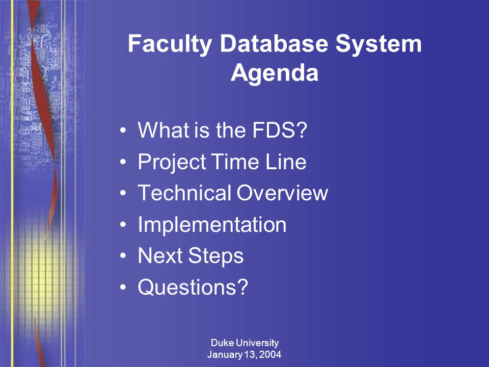 Duke University January 13, 2004 Faculty Database System Agenda What is the FDS.