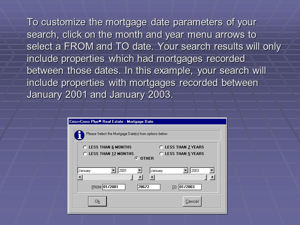 To customize the mortgage date parameters of your search, click on the month and year menu arrows to select a FROM and TO date.