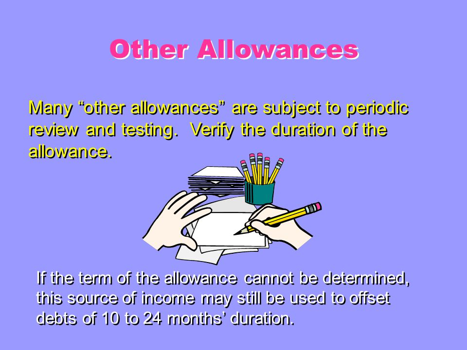 Other Allowances Other Allowances Based on special duties (i.e. Submarine Pay, Flight Pay, etc.) Based on deployment (i.e. Hazard Pay, Family Separati