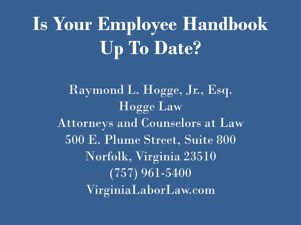 Is Your Employee Handbook Up To Date. Raymond L. Hogge, Jr., Esq.