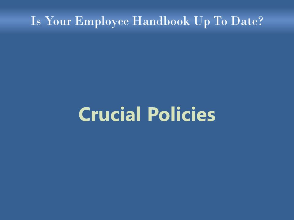 Is Your Employee Handbook Up To Date Crucial Policies