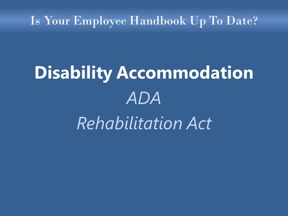 Is Your Employee Handbook Up To Date Disability Accommodation ADA Rehabilitation Act