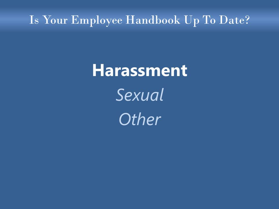 Is Your Employee Handbook Up To Date? Harassment Sexual Other