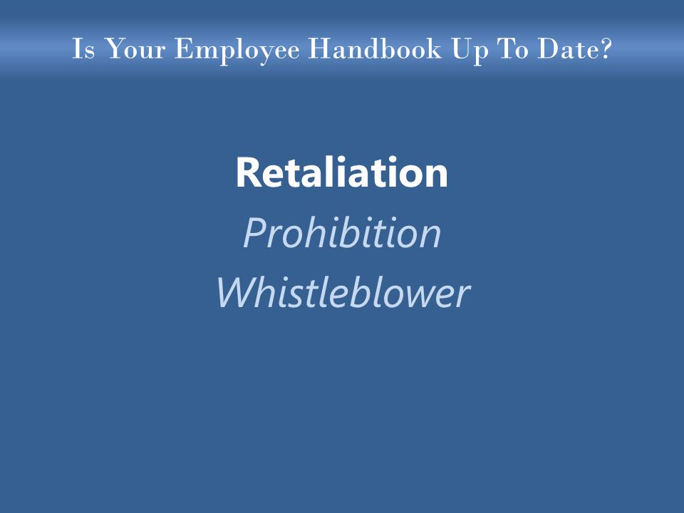 Is Your Employee Handbook Up To Date Retaliation Prohibition Whistleblower