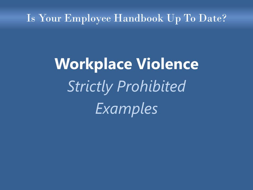 Is Your Employee Handbook Up To Date Workplace Violence Strictly Prohibited Examples