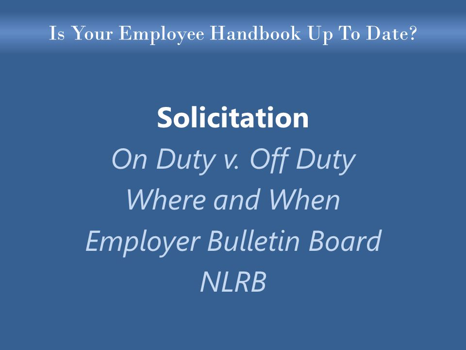 Is Your Employee Handbook Up To Date. Solicitation On Duty v.