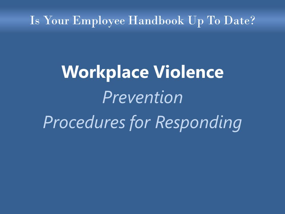 Is Your Employee Handbook Up To Date Workplace Violence Prevention Procedures for Responding