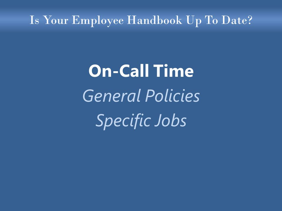 Is Your Employee Handbook Up To Date On-Call Time General Policies Specific Jobs