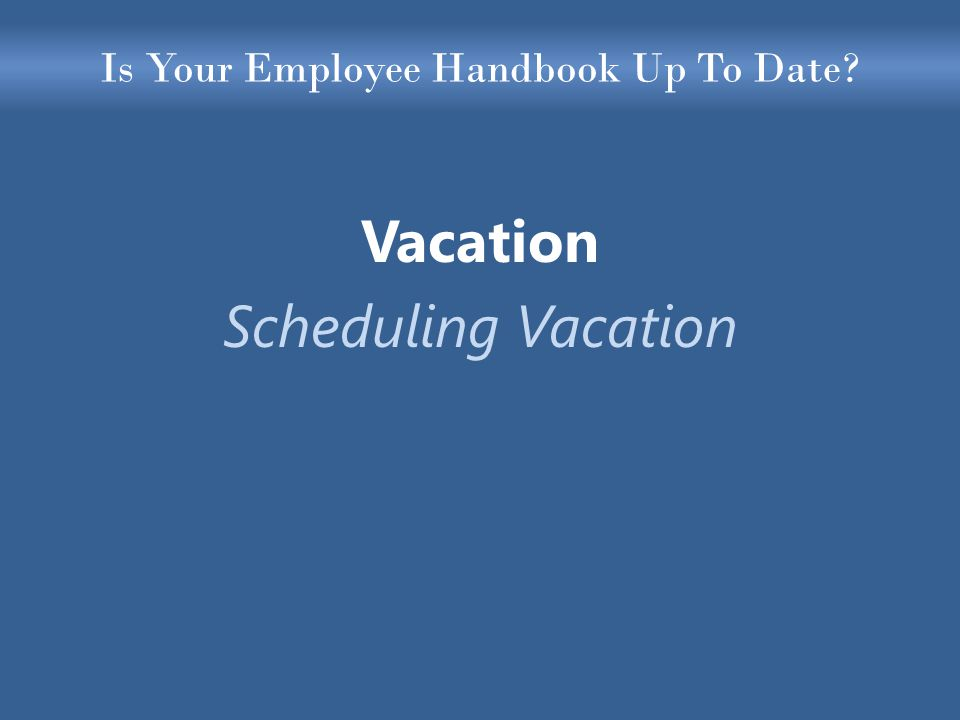 Is Your Employee Handbook Up To Date Vacation Scheduling Vacation