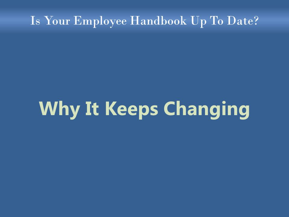 Is Your Employee Handbook Up To Date Why It Keeps Changing