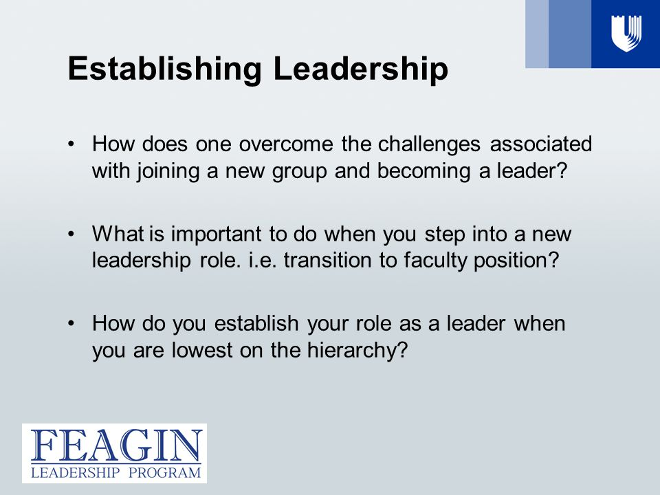 Establishing Leadership How does one overcome the challenges associated with joining a new group and becoming a leader.
