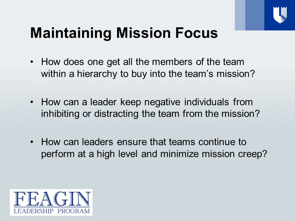 Maintaining Mission Focus How does one get all the members of the team within a hierarchy to buy into the team's mission.