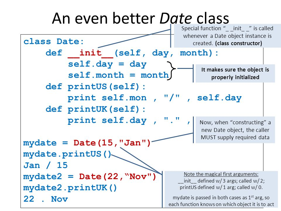 Dreams do come true (sometimes)  What do we have so far:  Date data are bundled together (sort of …)  Copying the whole thing at once is very handy  Printing is easy and provided as a service by the class  User MUST provide data when generating a new Date object  Still on our wish-list:  We still have to handle printing the various details  Error checking - e.g., possible to forget to fill in the month  No Date operations (add, subtract, etc.)