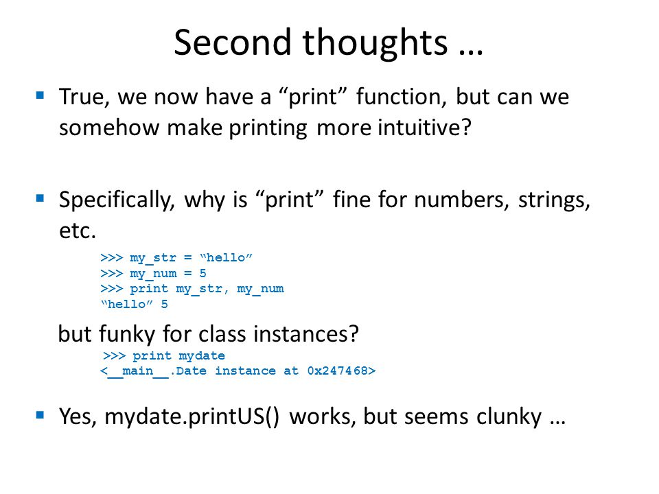 Second thoughts …  True, we now have a print function, but can we somehow make printing more intuitive.