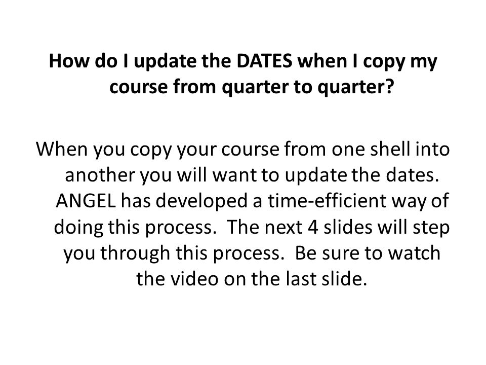 How do I update the DATES when I copy my course from quarter to quarter? When you copy your course from one shell into another you will want to update