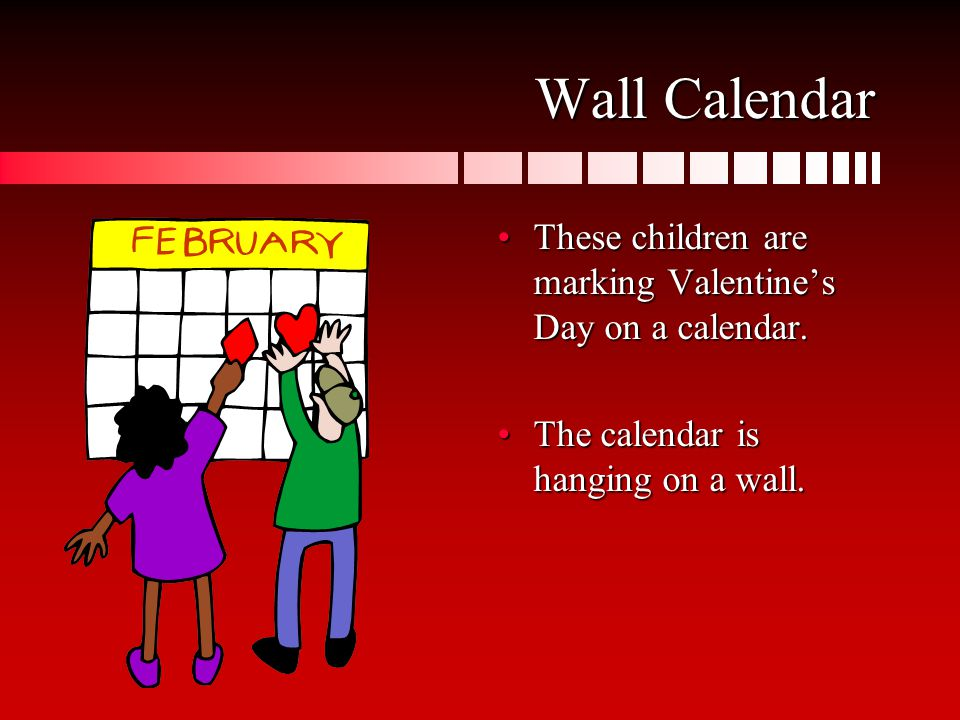 Wall Calendar These children are marking Valentine's Day on a calendar.