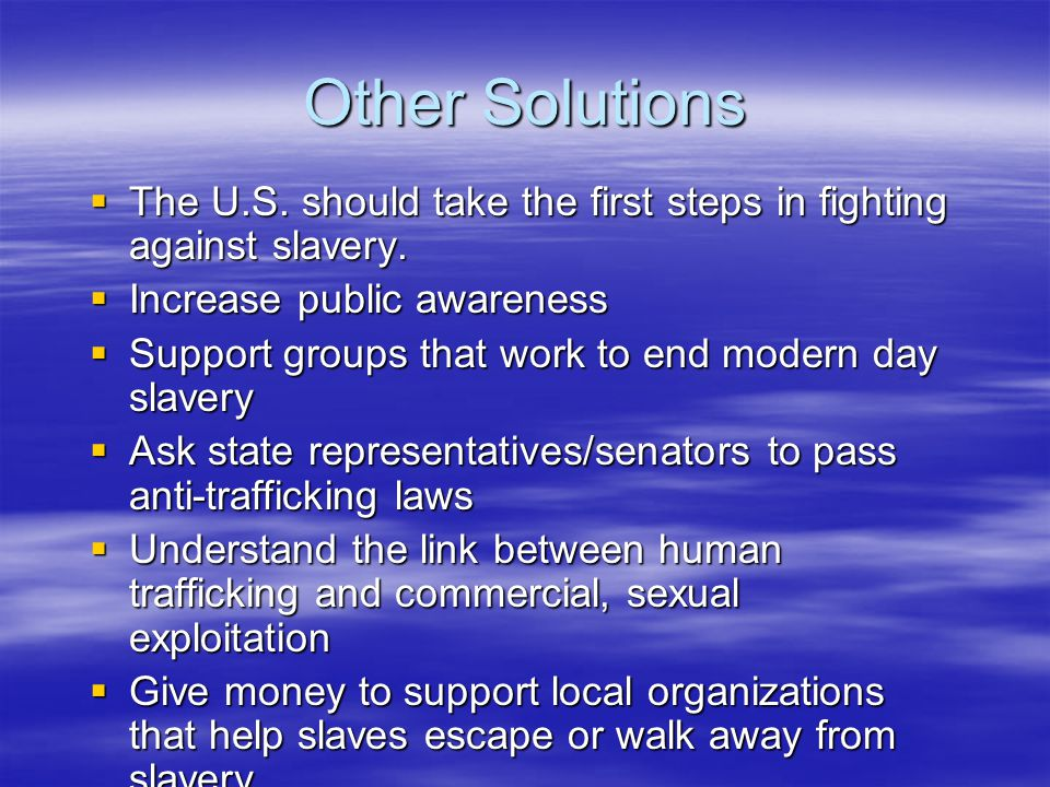 Other Solutions  The U.S. should take the first steps in fighting against slavery.