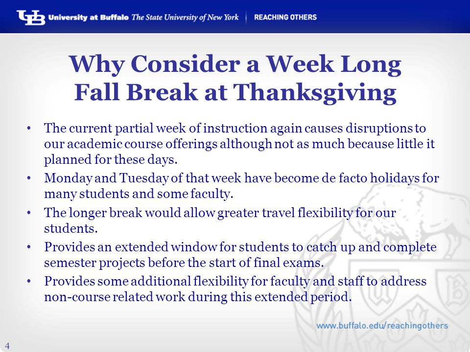 4 Why Consider a Week Long Fall Break at Thanksgiving The current partial week of instruction again causes disruptions to our academic course offerings although not as much because little it planned for these days.