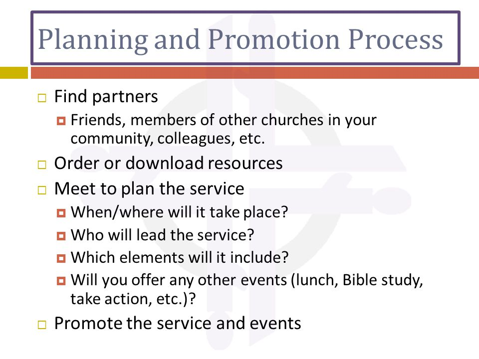 Planning and Promotion Process  Find partners  Friends, members of other churches in your community, colleagues, etc.