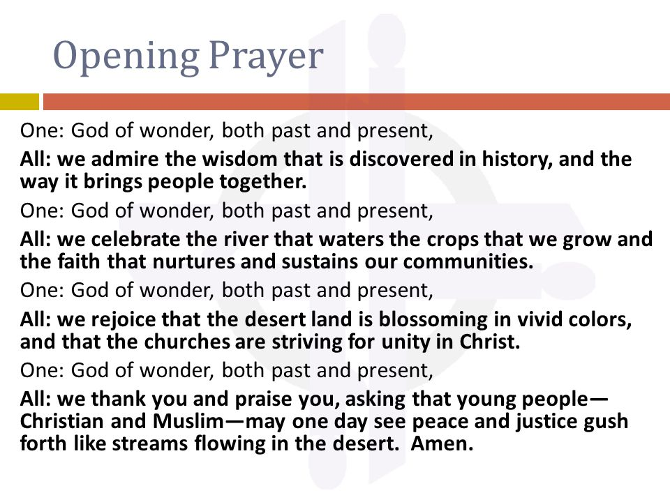 Opening Prayer One: God of wonder, both past and present, All: we admire the wisdom that is discovered in history, and the way it brings people together.