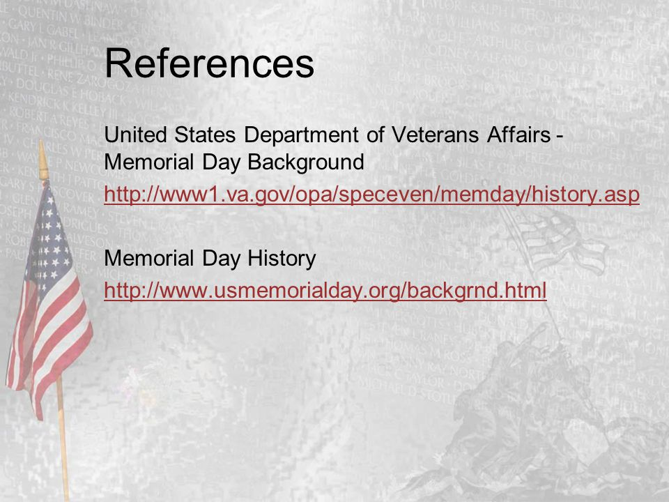 References United States Department of Veterans Affairs - Memorial Day Background http://www1.va.gov/opa/speceven/memday/history.asp Memorial Day Hist