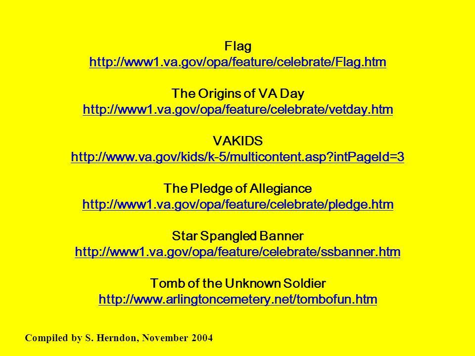 Flag http://www1.va.gov/opa/feature/celebrate/Flag.htm The Origins of VA Day http://www1.va.gov/opa/feature/celebrate/vetday.htm VAKIDS http://www.va.