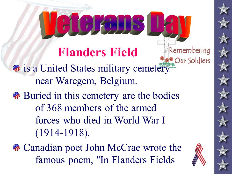 In Flanders Field the poppies blow Between the crosses, row on row That mark our place, and in the sky The larks, still bravely singing, fly Scarce he