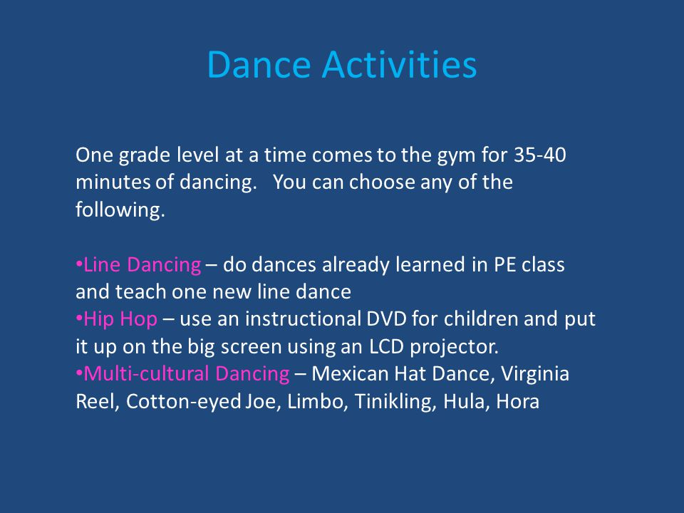Dance Activities One grade level at a time comes to the gym for minutes of dancing.