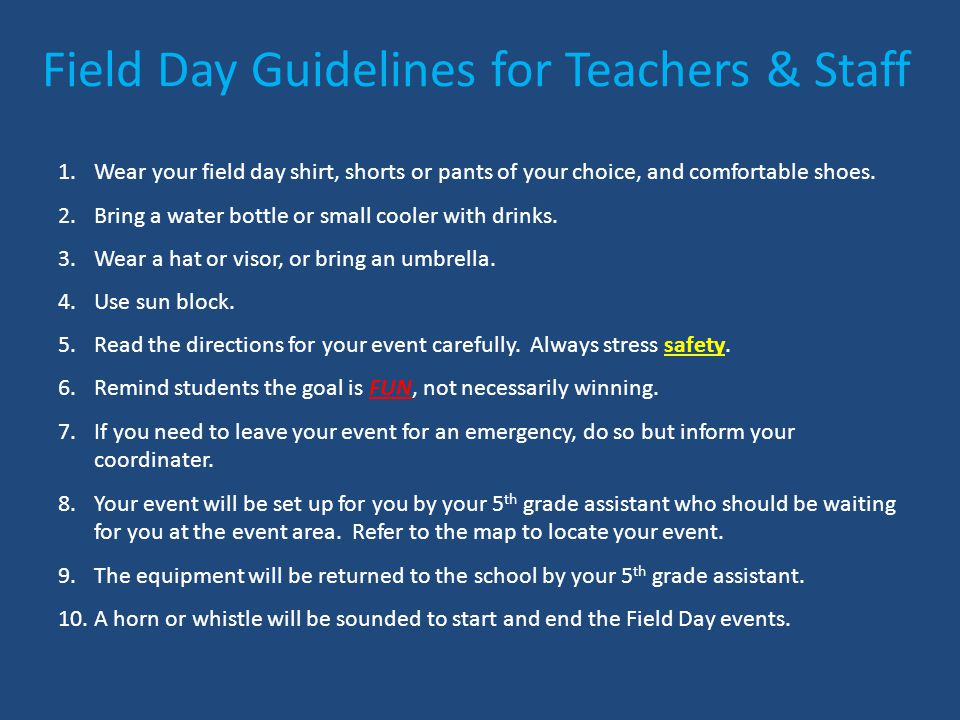 Field Day Guidelines for Teachers & Staff 1.Wear your field day shirt, shorts or pants of your choice, and comfortable shoes.