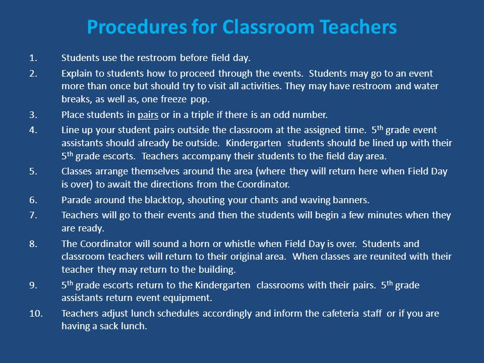 Procedures for Classroom Teachers 1.Students use the restroom before field day.