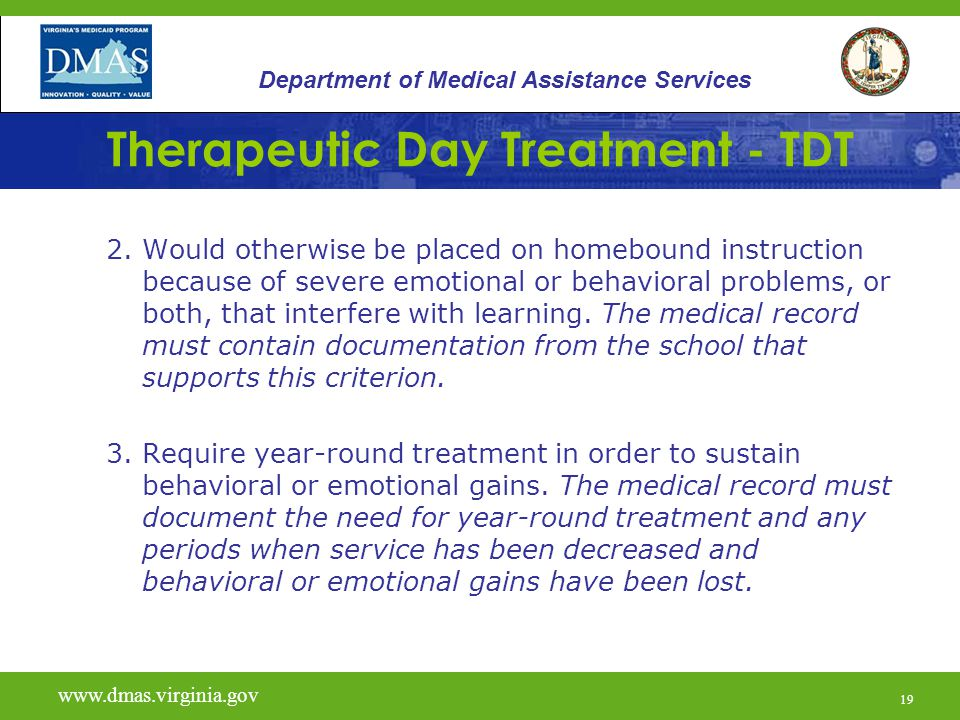 20 Therapeutic Day Treatment - TDT 4.Behavioral and emotional problems are so severe they cannot be handled in self-contained or resource emotionally disturbed (ED) classrooms without this programming during the school day or as a supplement to the school day or school year.