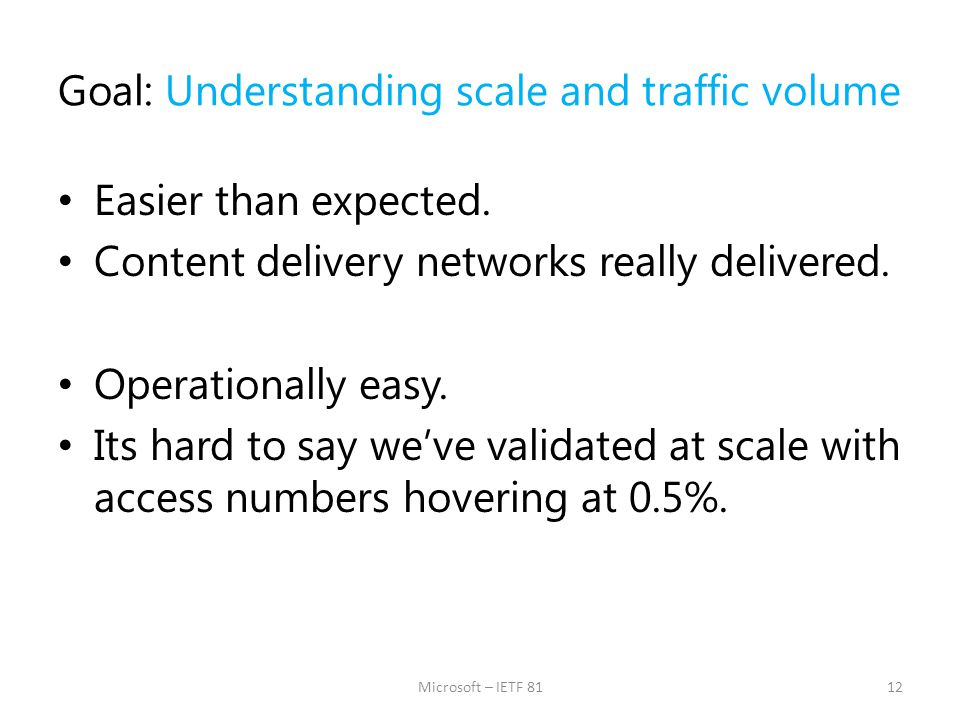 Goal: Understanding scale and traffic volume Easier than expected. Content delivery networks really delivered. Operationally easy. Its hard to say we'