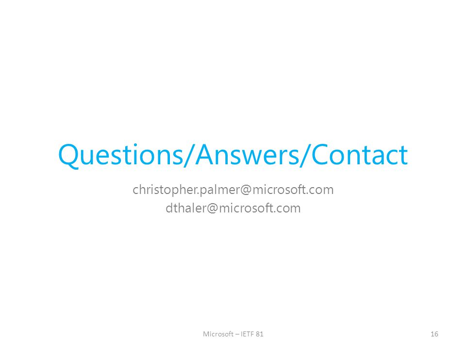 Questions/Answers/Contact christopher.palmer@microsoft.com dthaler@microsoft.com 16Microsoft – IETF 81