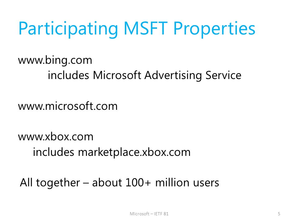 Participating MSFT Properties www.bing.com includes Microsoft Advertising Service www.microsoft.com www.xbox.com includes marketplace.xbox.com All tog