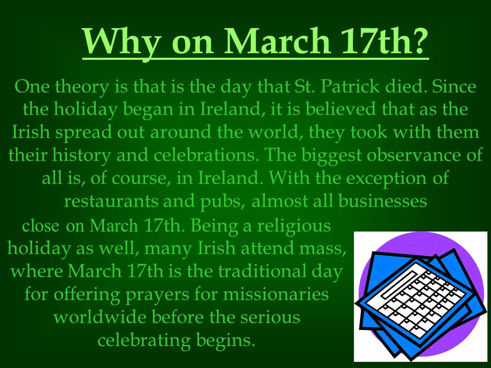 Why on March 17th.One theory is that is the day that St.