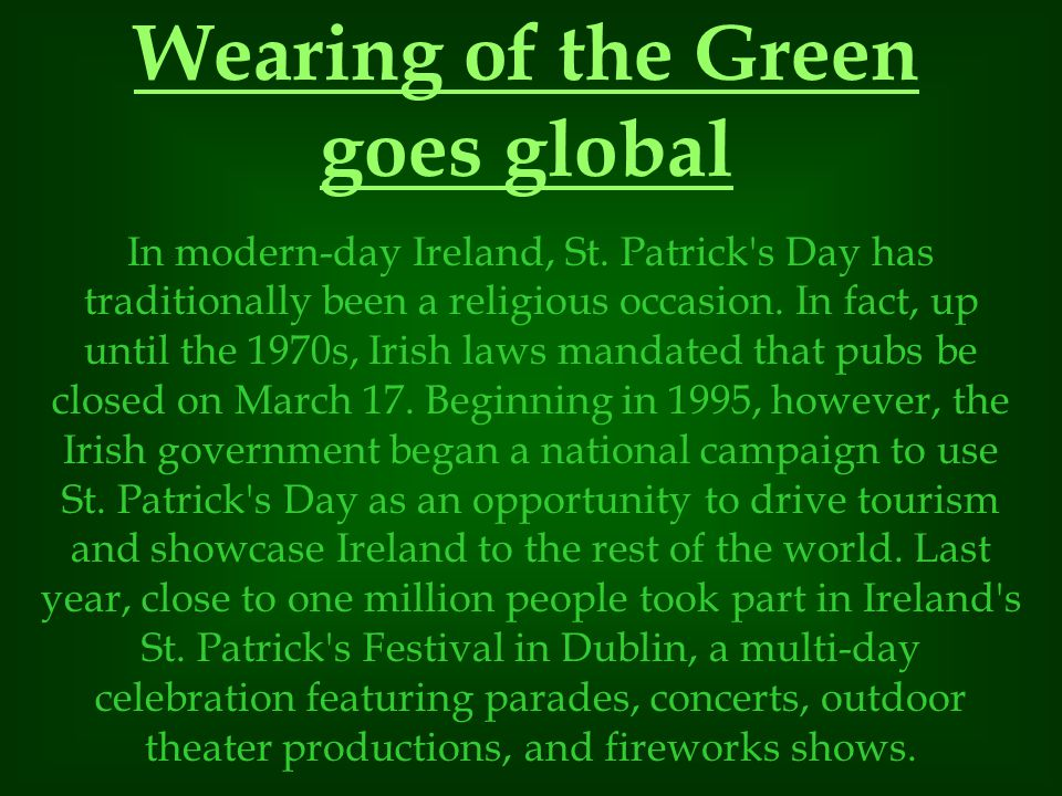 In modern-day Ireland, St.Patrick s Day has traditionally been a religious occasion.