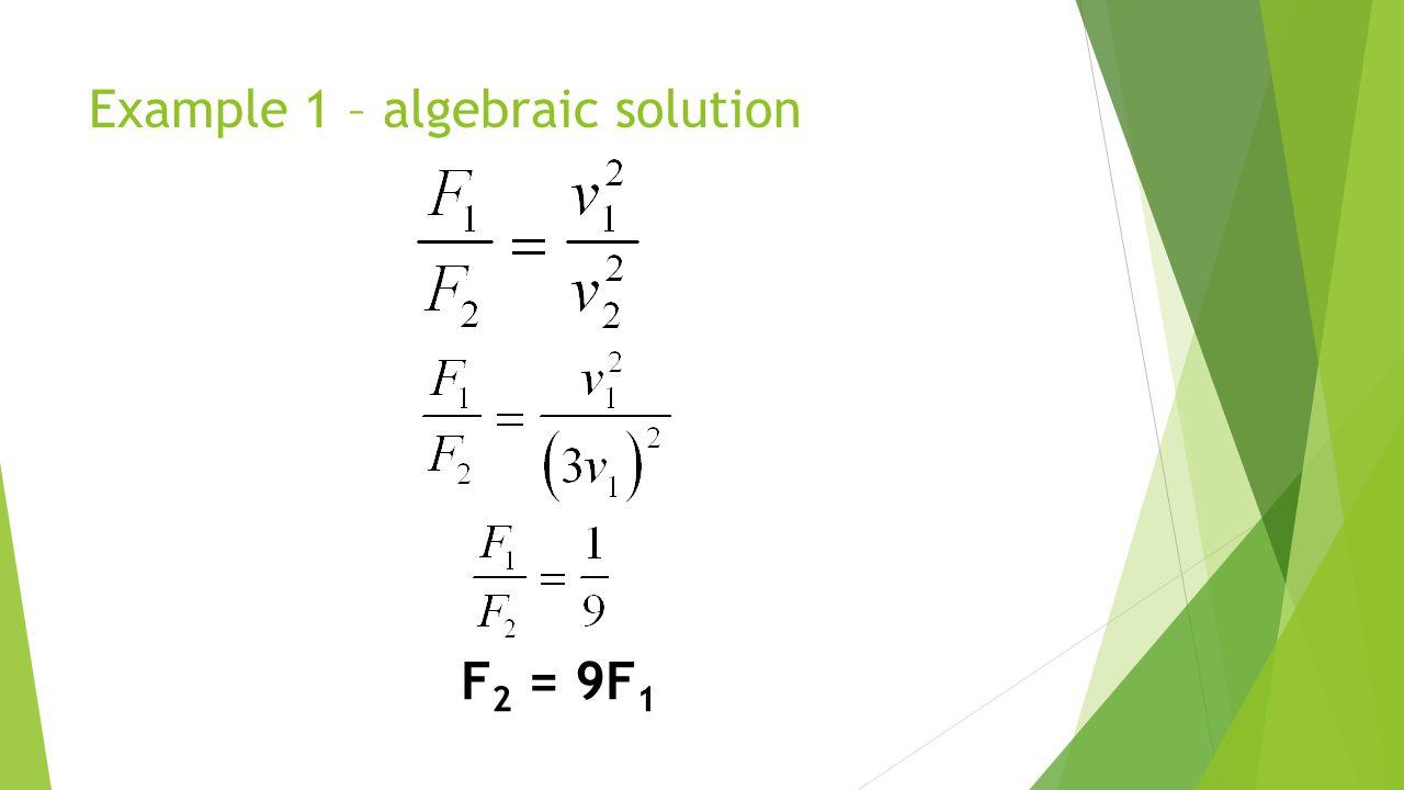 Example 1 – algebraic solution F 2 = 9F 1