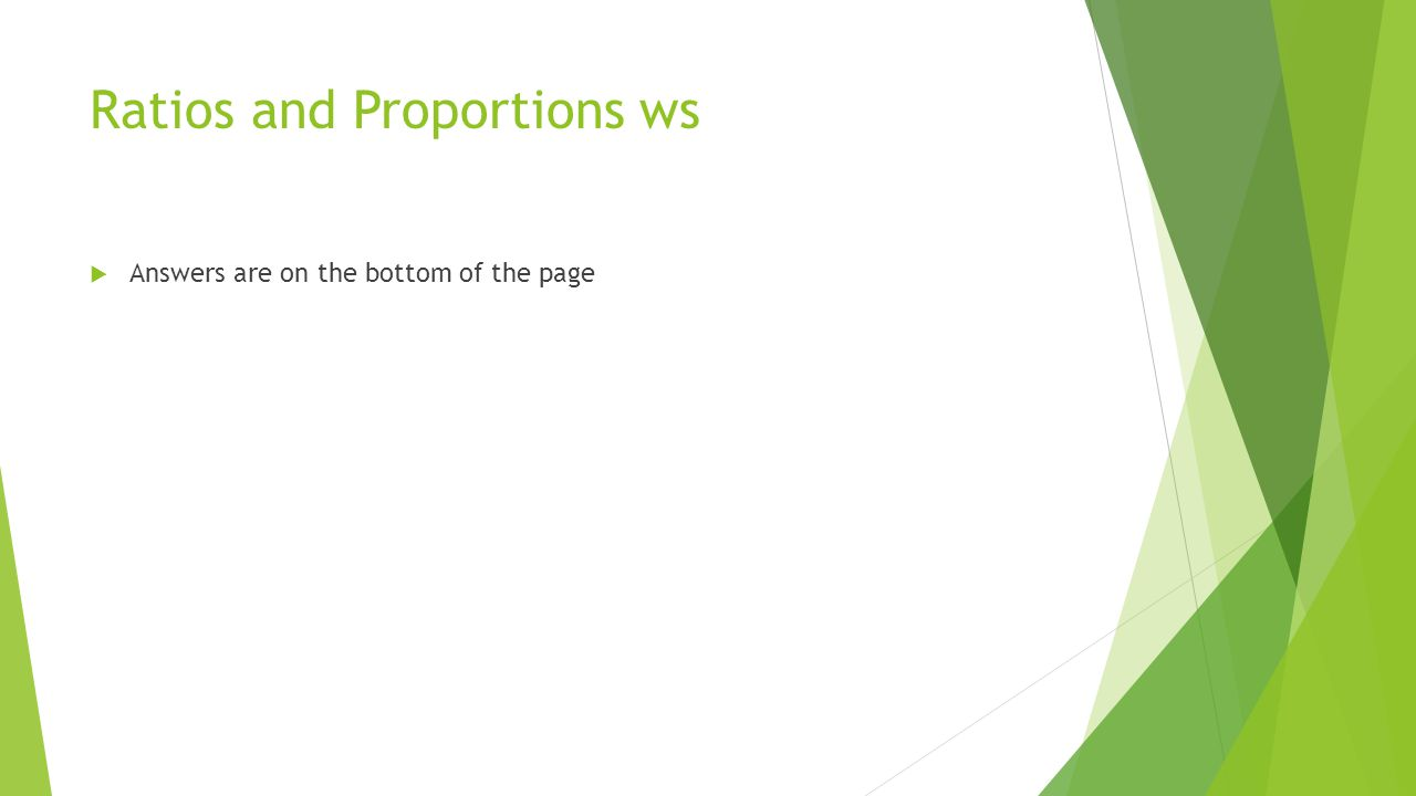 Ratios and Proportions ws  Answers are on the bottom of the page