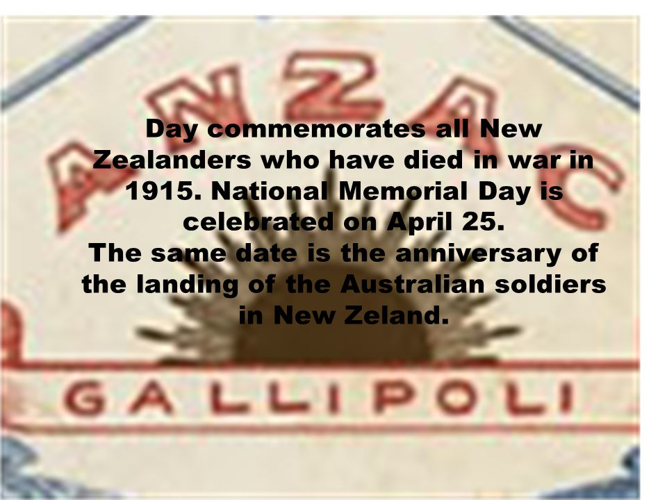 I invite you to see the presentation on the national day celebrated in Australia and New Zealand- Anzac Day.