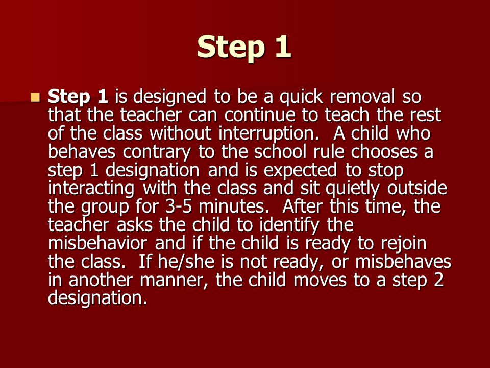 Step 1 Step 1 is designed to be a quick removal so that the teacher can continue to teach the rest of the class without interruption.