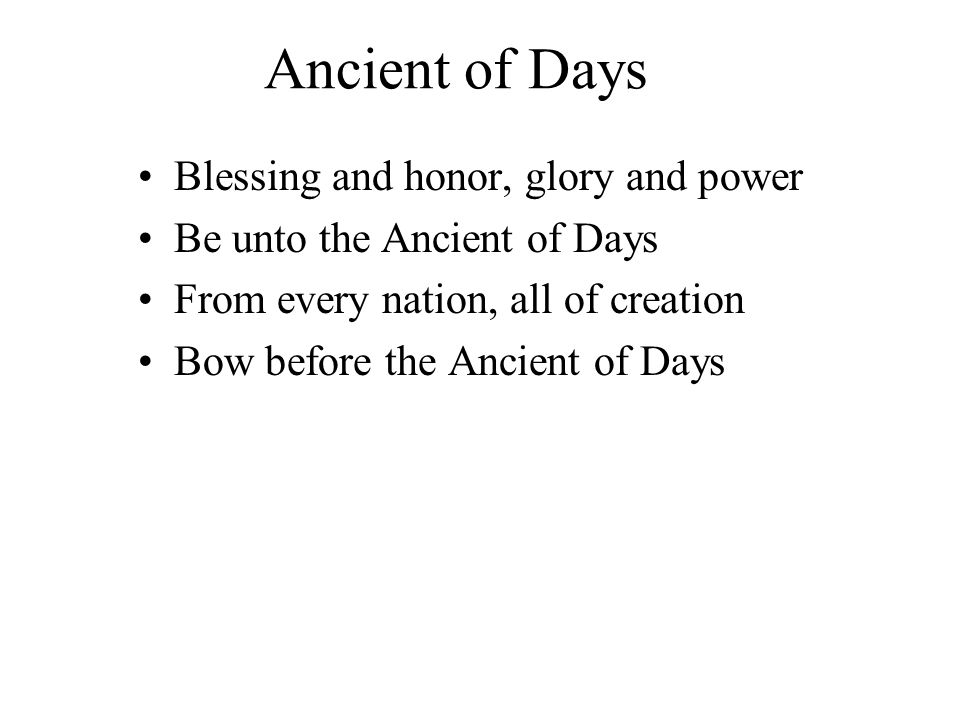 Ancient of Days Every tongue in heaven and earth Shall declare Your glory Every knee shall bow at Your throne In worship You will be exalted, O God And Your kingdom shall not pass away O Ancient of Days!