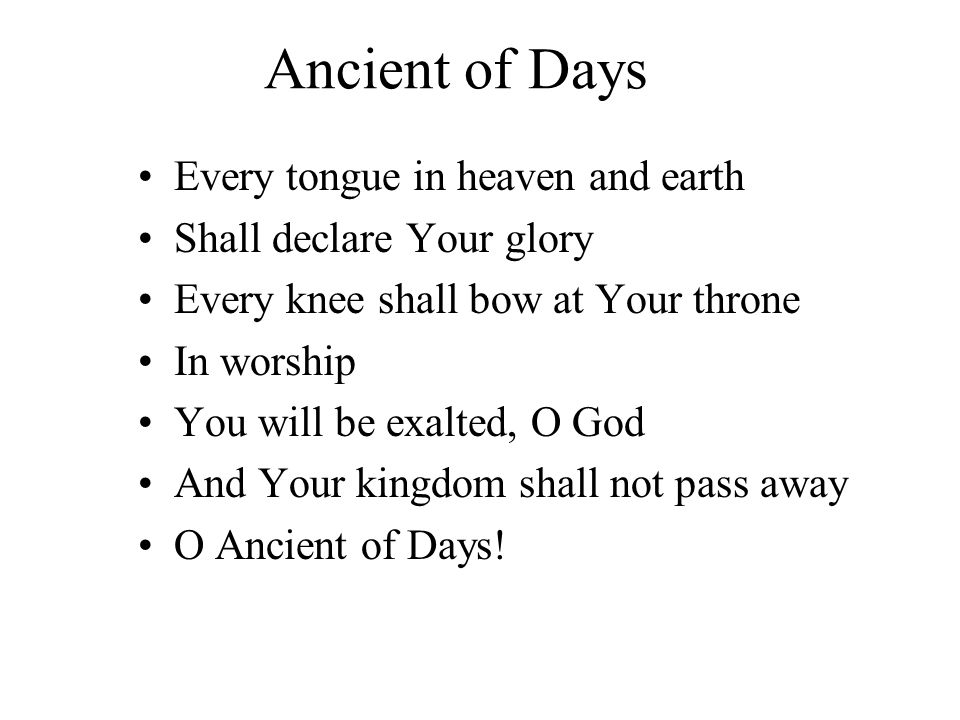 Ancient of Days Your kingdom shall reign Over all the earth!