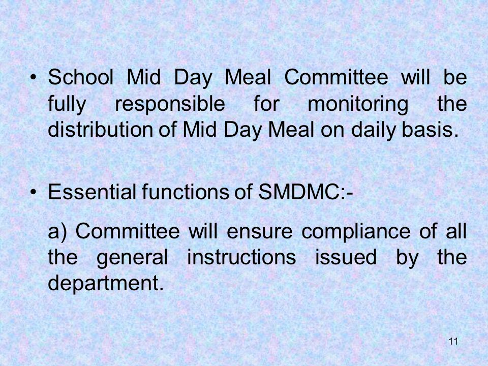 School Mid Day Meal Committee will be fully responsible for monitoring the distribution of Mid Day Meal on daily basis.