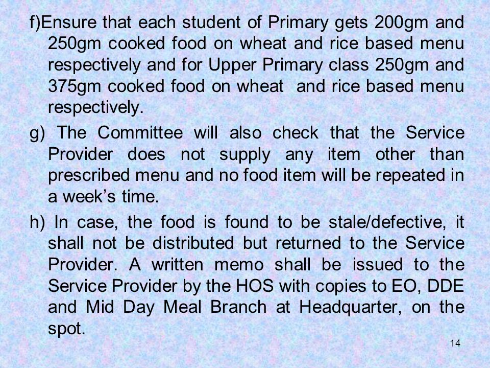 f)Ensure that each student of Primary gets 200gm and 250gm cooked food on wheat and rice based menu respectively and for Upper Primary class 250gm and