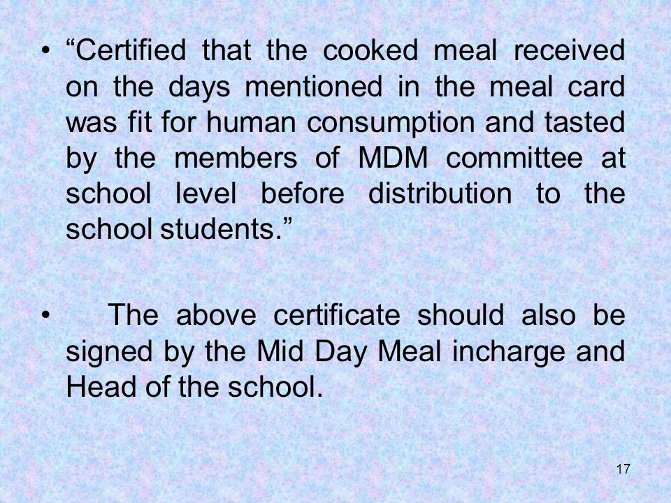 """Certified that the cooked meal received on the days mentioned in the meal card was fit for human consumption and tasted by the members of MDM committ"
