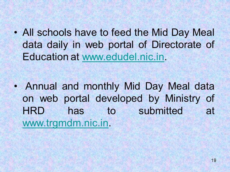 All schools have to feed the Mid Day Meal data daily in web portal of Directorate of Education at www.edudel.nic.in.www.edudel.nic.in Annual and month