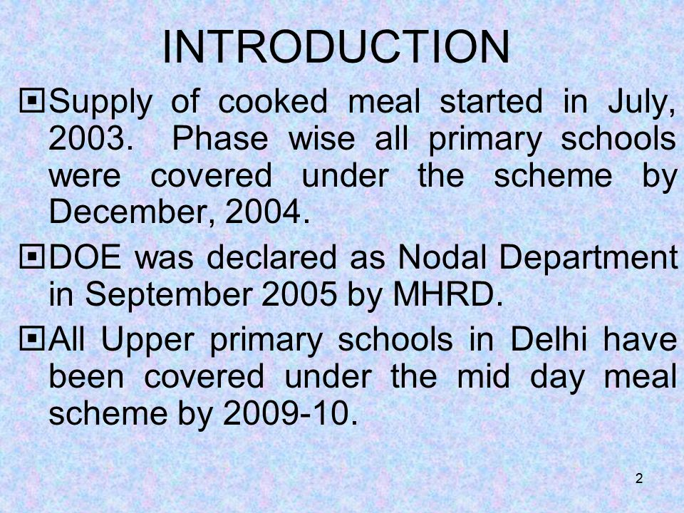 22 INTRODUCTION  Supply of cooked meal started in July, 2003. Phase wise all primary schools were covered under the scheme by December, 2004.  DOE w