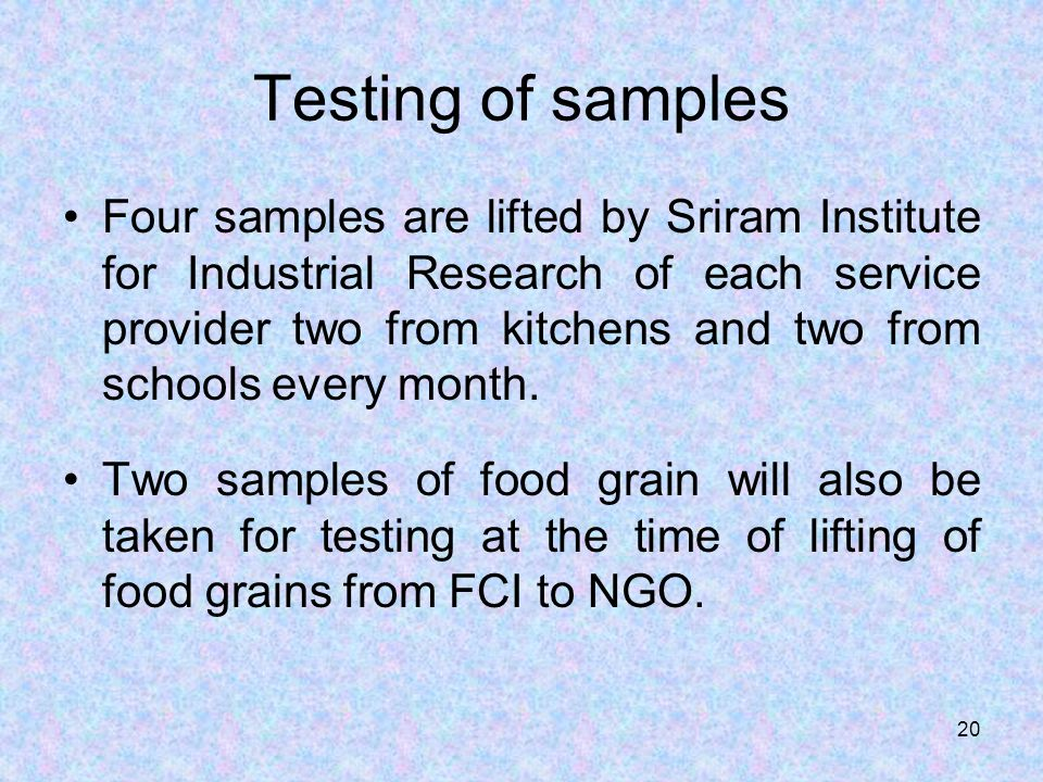 Testing of samples Four samples are lifted by Sriram Institute for Industrial Research of each service provider two from kitchens and two from schools