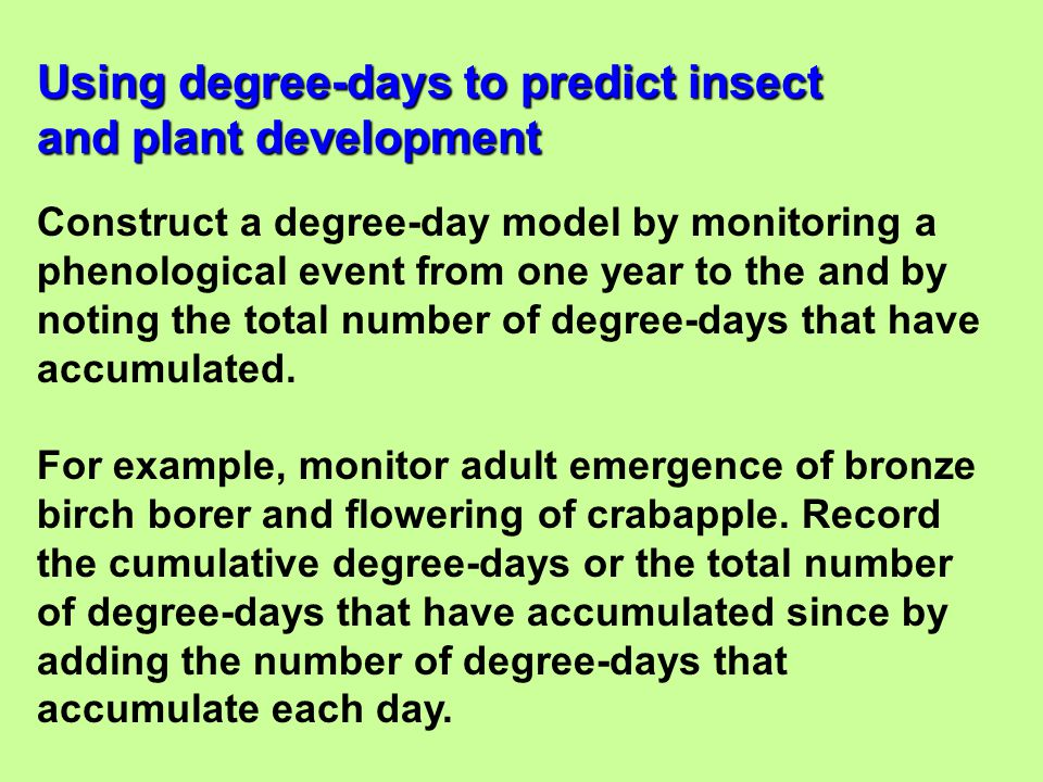 Construct a degree-day model by monitoring a phenological event from one year to the and by noting the total number of degree-days that have accumulat