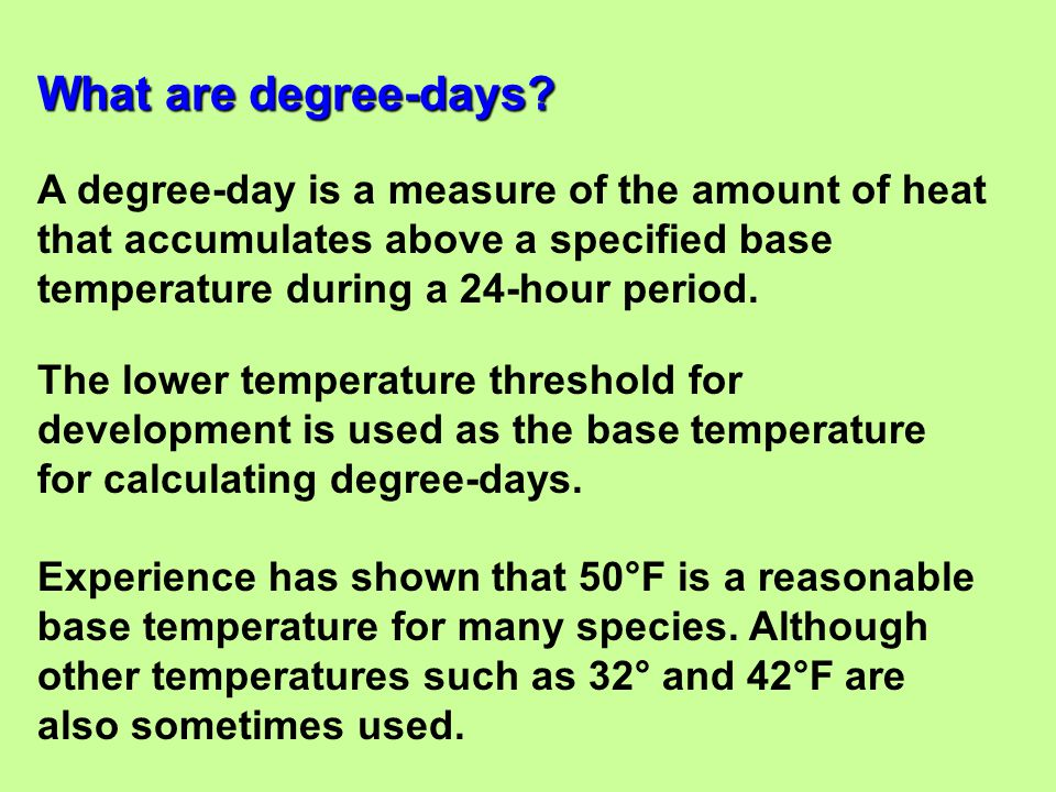A degree-day is a measure of the amount of heat that accumulates above a specified base temperature during a 24-hour period. The lower temperature thr